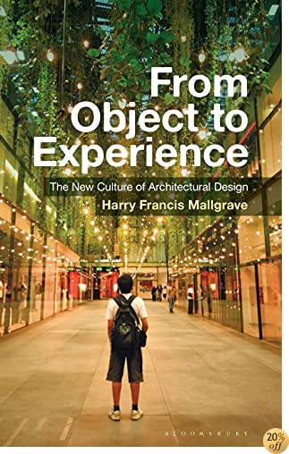 TFrom Object to Experience: The New Culture of Architectural Design