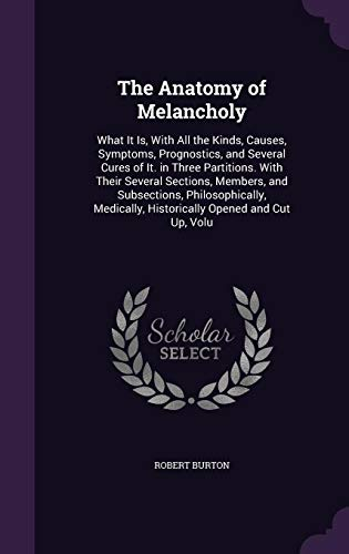 the-anatomy-of-melancholy-what-it-is-with-all-the-kinds-causes-symptoms-prognostics-and-several-cures-of-it-in-three-partitions-with-their-historically-opened-and-cut-up-volu