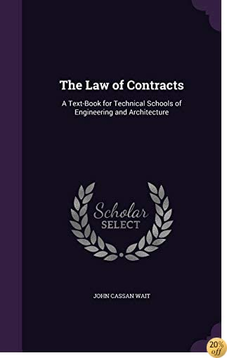 The Law of Contracts: A Text-Book for Technical Schools of Engineering and Architecture