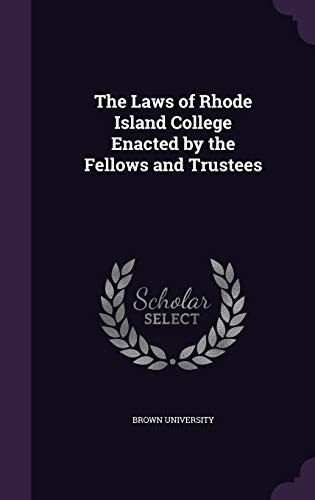 the-laws-of-rhode-island-college-enacted-by-the-fellows-and-trustees