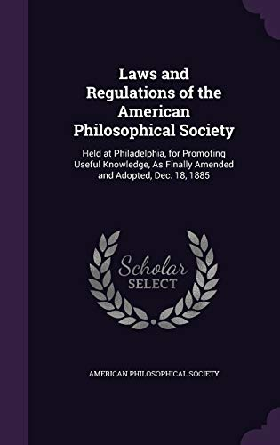 laws-and-regulations-of-the-american-philosophical-society-held-at-philadelphia-for-promoting-useful-knowledge-as-finally-amended-and-adopted-dec-18-1885