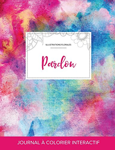 journal-de-coloration-adulte-pardon-illustrations-florales-toile-arc-en-ciel-french-edition