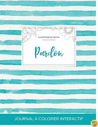 Journal de coloration adulte: Pardon (Illustrations de tortues, Rayures turquoise) (French Edition)