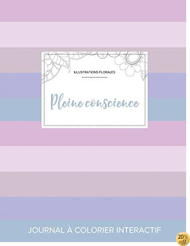 Journal de coloration adulte: Pleine conscience (Illustrations florales, Rayures pastel) (French Edition)