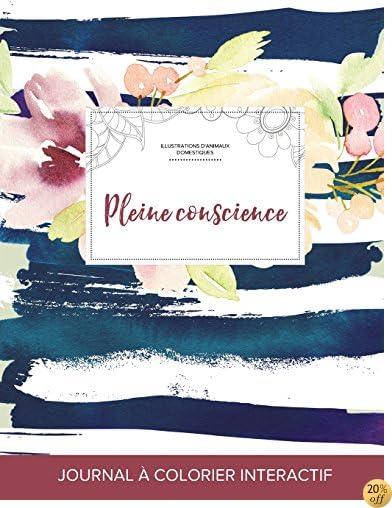 Journal de coloration adulte: Pleine conscience (Illustrations d'animaux domestiques, Floral nautique) (French Edition)