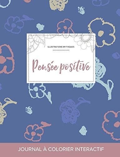 journal-de-coloration-adulte-pense-positive-illustrations-mythiques-fleurs-simples-french-edition