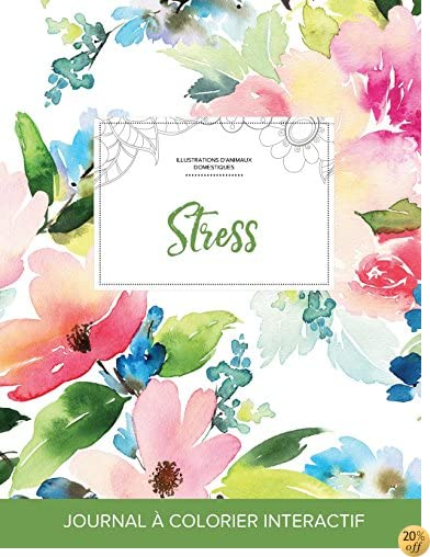 Journal de coloration adulte: Stress (Illustrations d'animaux domestiques, Floral pastel) (French Edition)
