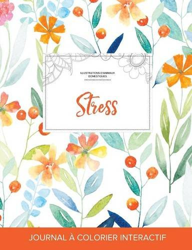 journal-de-coloration-adulte-stress-illustrations-danimaux-domestiques-floral-printanier-french-edition
