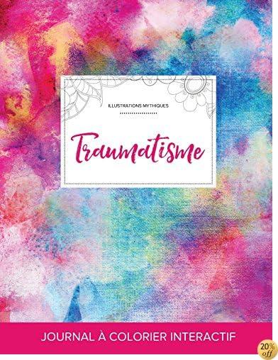 Journal de coloration adulte: Traumatisme (Illustrations mythiques, Toile arc-en-ciel) (French Edition)