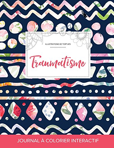 journal-de-coloration-adulte-traumatisme-illustrations-de-tortues-floral-tribal-french-edition