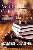 Moral Certainty by James J. Ashe