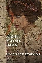 Flight Before Dawn by Megan Easley-Walsh