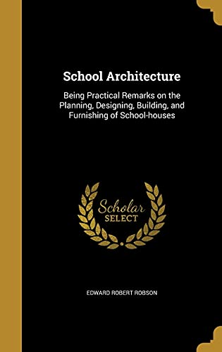 school-architecture-being-practical-remarks-on-the-planning-designing-building-and-furnishing-of-school-houses