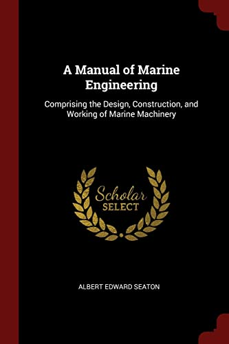 a-manual-of-marine-engineering-comprising-the-design-construction-and-working-of-marine-machinery