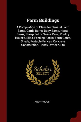 farm-buildings-a-compilation-of-plans-for-general-farm-barns-cattle-barns-dairy-barns-horse-barns-sheep-folds-swine-pens-poultry-houses-silos-concrete-construction-handy-devices-etc