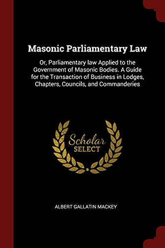 masonic-parliamentary-law-or-parliamentary-law-applied-to-the-government-of-masonic-bodies-a-guide-for-the-transaction-of-business-in-lodges-chapters-councils-and-commanderies