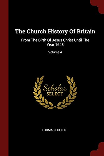 the-church-history-of-britain-from-the-birth-of-jesus-christ-until-the-year-1648-volume-4