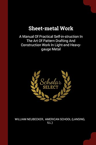 sheet-metal-work-a-manual-of-practical-self-in-struction-in-the-art-of-pattern-drafting-and-construction-work-in-light-and-heavy-gauge-metal