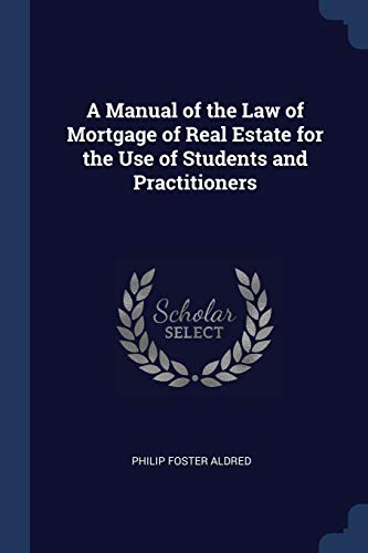 a-manual-of-the-law-of-mortgage-of-real-estate-for-the-use-of-students-and-practitioners