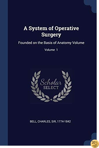 TA System of Operative Surgery: Founded on the Basis of Anatomy Volume; Volume 1