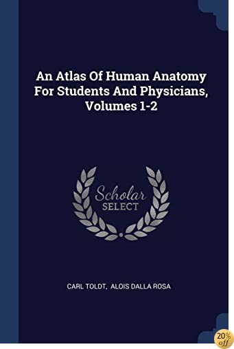 An Atlas Of Human Anatomy For Students And Physicians, Volumes 1-2