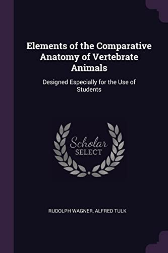 elements-of-the-comparative-anatomy-of-vertebrate-animals-designed-especially-for-the-use-of-students