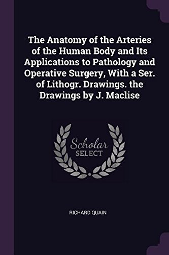 the-anatomy-of-the-arteries-of-the-human-body-and-its-applications-to-pathology-and-operative-surgery-with-a-ser-of-lithogr-drawings-the-drawings-by-j-maclise