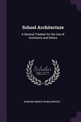 school-architecture-a-general-treatise-for-the-use-of-architects-and-others