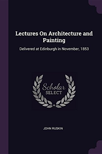 lectures-on-architecture-and-painting-delivered-at-edinburgh-in-november-1853