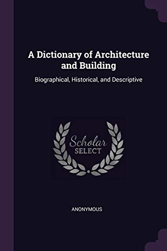 a-dictionary-of-architecture-and-building-biographical-historical-and-descriptive