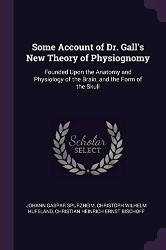 some-account-of-dr-galls-new-theory-of-physiognomy-founded-upon-the-anatomy-and-physiology-of-the-brain-and-the-form-of-the-skull
