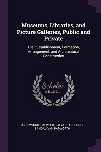 museums-libraries-and-picture-galleries-public-and-private-their-establishment-formation-arrangement-and-architectural-construction