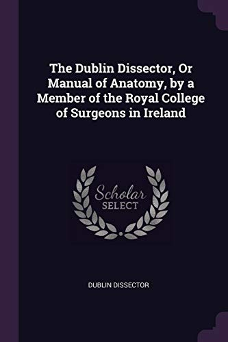 the-dublin-dissector-or-manual-of-anatomy-by-a-member-of-the-royal-college-of-surgeons-in-ireland