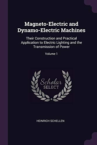 magneto-electric-and-dynamo-electric-machines-their-construction-and-practical-application-to-electric-lighting-and-the-transmission-of-power-volume-1