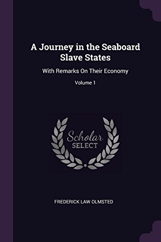 a-journey-in-the-seaboard-slave-states-with-remarks-on-their-economy-volume-1