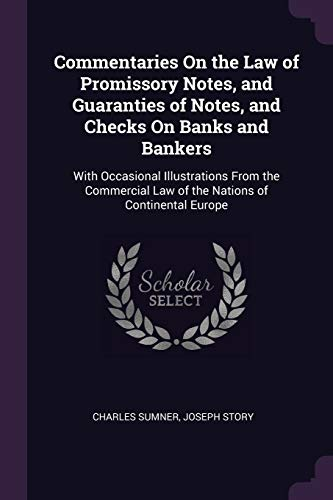 commentaries-on-the-law-of-promissory-notes-and-guaranties-of-notes-and-checks-on-banks-and-bankers-with-occasional-illustrations-from-the-commercial-law-of-the-nations-of-continental-europe