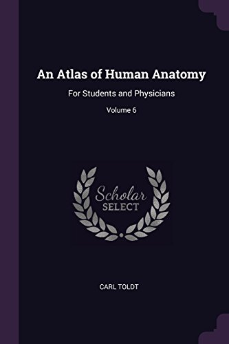 an-atlas-of-human-anatomy-for-students-and-physicians-volume-6