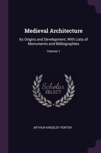 medieval-architecture-its-origins-and-development-with-lists-of-monuments-and-bibliographies-volume-1