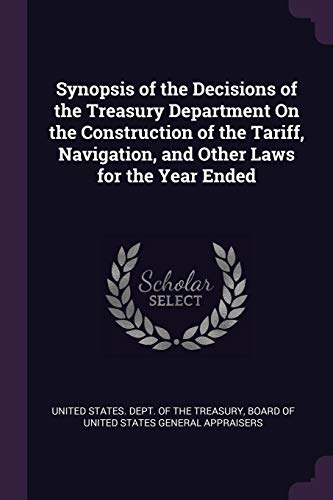 synopsis-of-the-decisions-of-the-treasury-department-on-the-construction-of-the-tariff-navigation-and-other-laws-for-the-year-ended