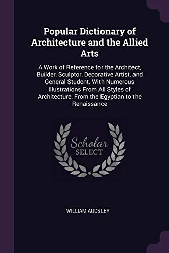 popular-dictionary-of-architecture-and-the-allied-arts-a-work-of-reference-for-the-architect-builder-sculptor-decorative-artist-and-general-from-the-egyptian-to-the-renaissance