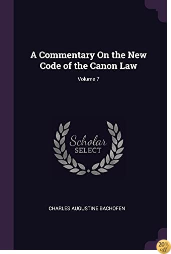 A Commentary On the New Code of the Canon Law; Volume 7