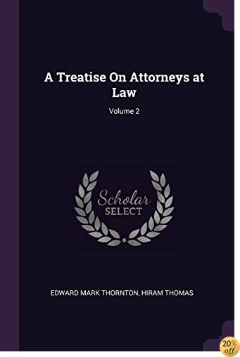 A Treatise On Attorneys at Law; Volume 2