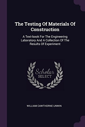 the-testing-of-materials-of-construction-a-text-book-for-the-engineering-laboratory-and-a-collection-of-the-results-of-experiment