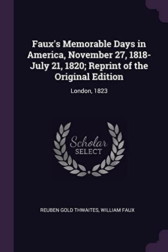 fauxs-memorable-days-in-america-november-27-1818-july-21-1820-reprint-of-the-original-edition-london-1823