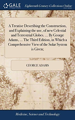 a-treatise-describing-the-construction-and-explaining-the-use-of-new-celestial-and-terrestrial-globes-by-george-adams-the-third-edition-view-of-the-solar-system-is-given