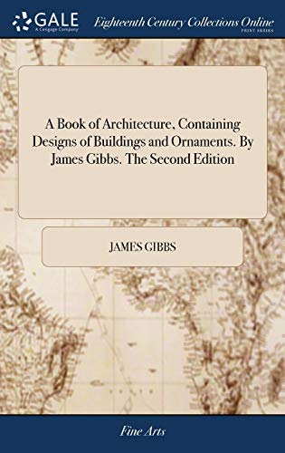 a-book-of-architecture-containing-designs-of-buildings-and-ornaments-by-james-gibbs-the-second-edition