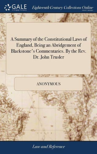 a-summary-of-the-constitutional-laws-of-england-being-an-abridgement-of-blackstones-commentaries-by-the-rev-dr-john-trusler