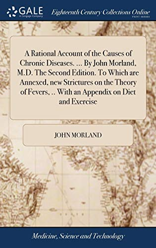 a-rational-account-of-the-causes-of-chronic-diseases-by-john-morland-md-the-second-edition-to-which-are-annexed-new-strictures-on-the-theory-with-an-appendix-on-diet-and-exercise