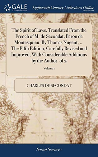 the-spirit-of-laws-translated-from-the-french-of-m-de-secondat-baron-de-montesquieu-by-thomas-nugent-the-fifth-edition-carefully-revised-and-additions-by-the-author-of-2-volume-1