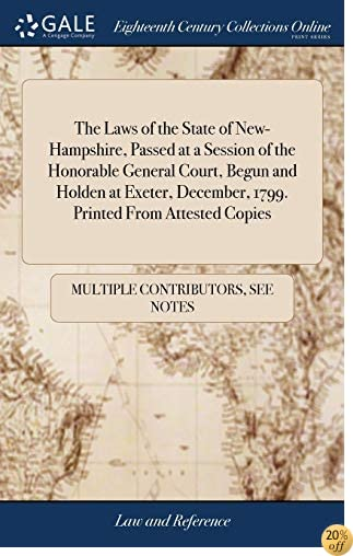 The Laws of the State of New-Hampshire, Passed at a Session of the Honorable General Court, Begun and Holden at Exeter, December, 1799. Printed from Attested Copies